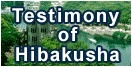 Testimony of Hibakusha (atomic bomb survivors)